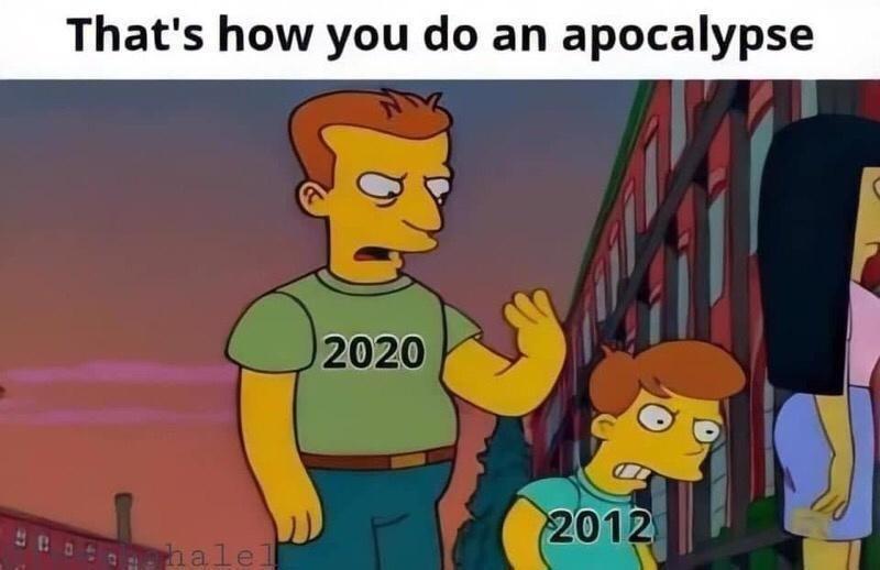 Cartoon - That's how you do an apocalypse 2020 2012 hale
