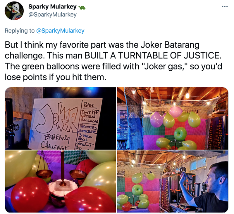 """Font - Sparky Mularkey @SparkyMularkey Replying to @SparkyMularkey But I think my favorite part was the Joker Batarang challenge. This man BUILT A TURNTABLE OF JUSTICE. The green balloons were filled with """"Joker gas,"""" so you'd lose points if you hit them. RotES DONT PoP GREEN BALLOONS EATARANG ChLENGE THROWERS ALTERNATE 3THEOW EACH GREEN-I KED"""