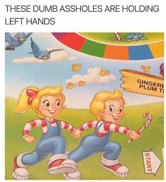 Cartoon - THESE DUMB ASSHOLES ARE HOLDING LEFT HANDS GINGERE PLUM TI START