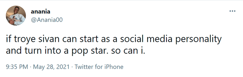 Font - anania @Anania00 if troye sivan can start as a social media personality and turn into a pop star. so can i. 9:35 PM · May 28, 2021 · Twitter for iPhone