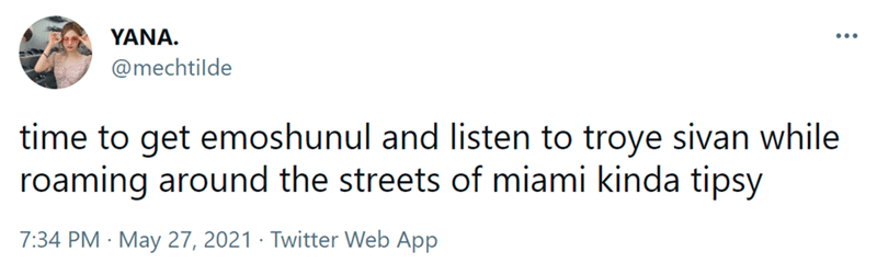 Font - ΥΑNA. @mechtilde time to get emoshunul and listen to troye sivan while roaming around the streets of miami kinda tipsy 7:34 PM · May 27, 2021 · Twitter Web App
