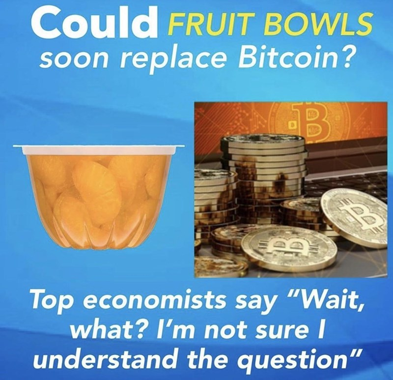 """Water resources - Could FRUIT BOWLS soon replace Bitcoin? Top economists say """"Wait, what? I'm not sure I understand the question"""""""