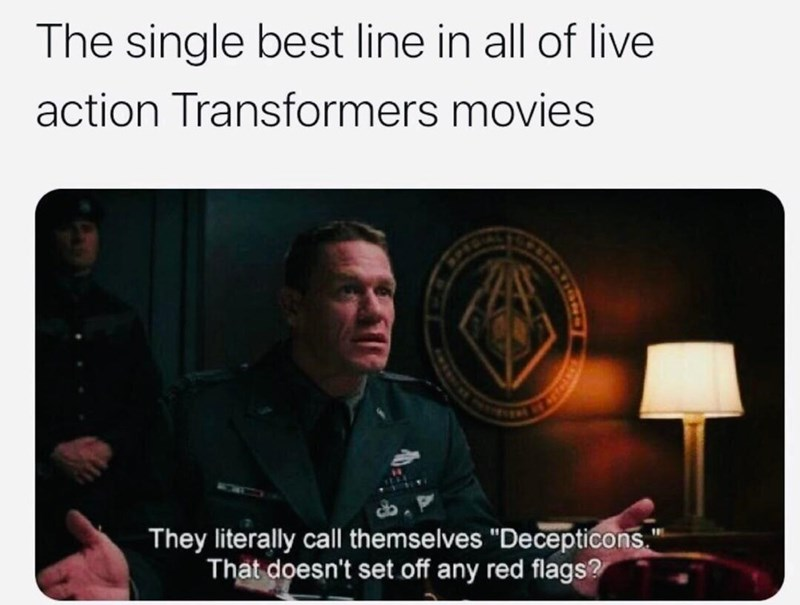 """Font - The single best line in all of live action Transformers movies They literally call themselves """"Decepticons."""" That doesn't set off any red flags?"""