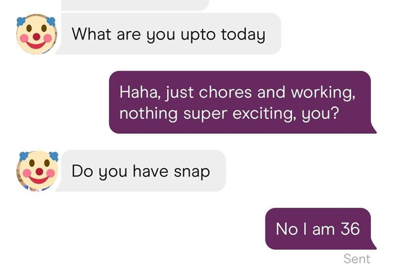 Font - What are you upto today Haha, just chores and working, nothing super exciting, you? Do you have snap No I am 36 Sent