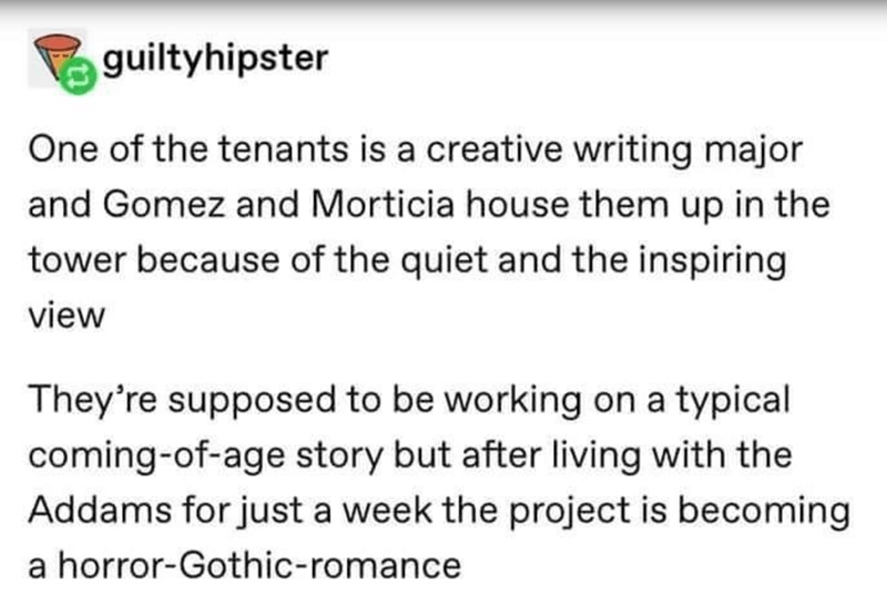 Font - guiltyhipster One of the tenants is a creative writing major and Gomez and Morticia house them up in the tower because of the quiet and the inspiring view They're supposed to be working on a typical coming-of-age story but after living with the Addams for just a week the project is becoming a horror-Gothic-romance