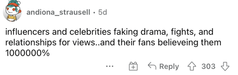 Rectangle - andiona_strausell · 5d influencers and celebrities faking drama, fights, and relationships for views..and their fans believeing them 1000000% G Reply 1 303 3 ...