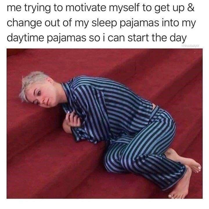 Shirt - me trying to motivate myself to get up & change out of my sleep pajamas into my daytime pajamas so i can start the day dthedailylit