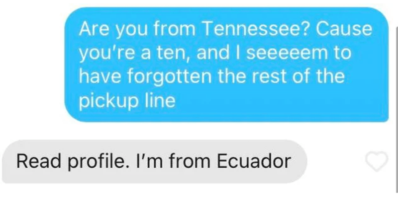 Product - Are you from Tennessee? Cause you're a ten, and I seeeeem to have forgotten the rest of the pickup line Read profile. Il'm from Ecuador