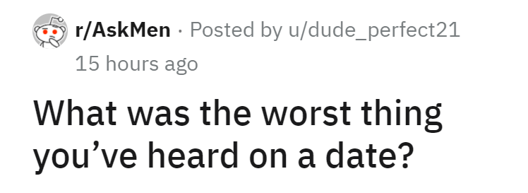 Mammal - r/AskMen - Posted by u/dude_perfect21 15 hours ago What was the worst thing you've heard on a date?