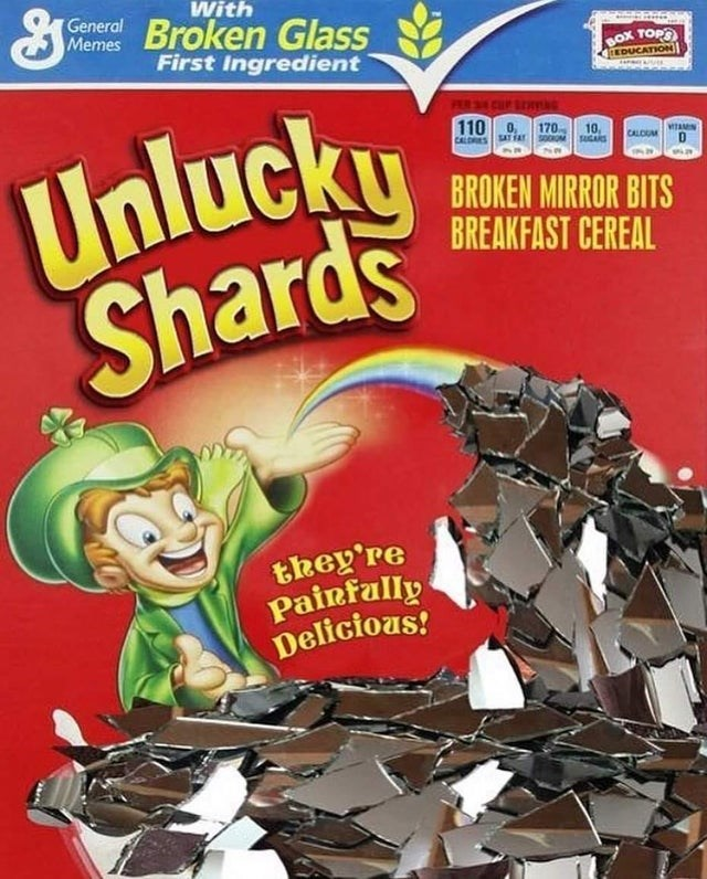 Publication - With General Broken Glass Memes First Ingredient BOX TOP EDUCATION Unlucku Shards PRR 34 CUP LEXm 110 170 0, 10, SUGARS CALORES SATFATS0OOM CALOUM VTAMIN BROKEN MIRROR BITS BREAKFAST CEREAL they're Pairfally Delicious!