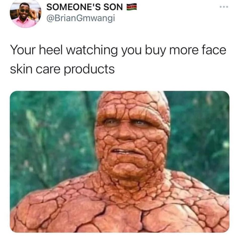 Organism - SOMEONE'S SON @BrianGmwangi Your heel watching you buy more face skin care products