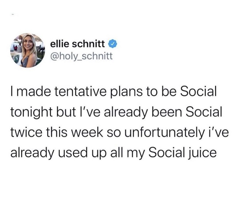 Font - ellie schnitt O @holy_schnitt I made tentative plans to be Social tonight but l've already been Social twice this week so unfortunately i've already used up all my Social juice