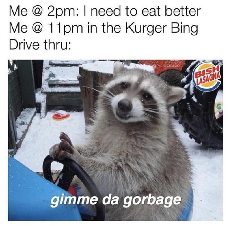 Photograph - Me @ 2pm: I need to eat better Me @ 11pm in the Kurger Bing Drive thru: BISH ZASAGNA gimme da gorbage