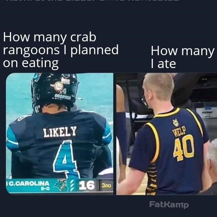 Sports uniform - How many crab rangoonsI planned on eating How many   ate GEARTES PEVAE LIKELY WELP 40 C.CAROLINA 16 3RD 9-0 FatKamp