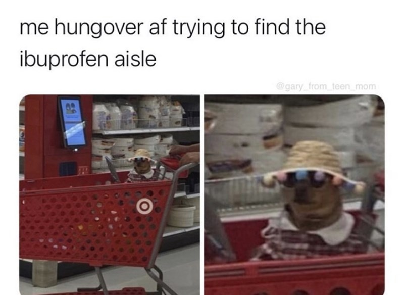 Shirt - me hungover af trying to find the ibuprofen aisle @gary_from_teen_mom