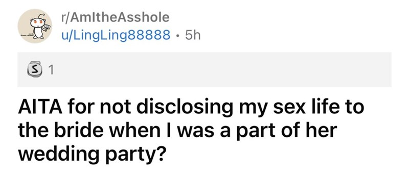Font - r/AmltheAsshole u/LingLing88888 · 5h 3 1 AITA for not disclosing my sex life to the bride when I was a part of her wedding party?
