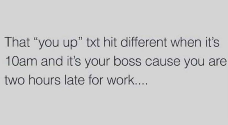 """Handwriting - That """"you up"""" txt hit different when it's 10am and it's your boss cause you are two hours late for work..."""