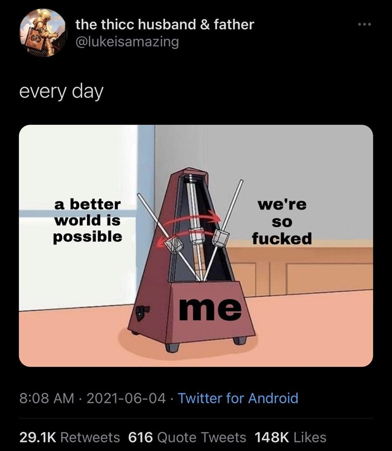Product - the thicc husband & father @lukeisamazing every day a better world is we're so possible fucked me 8:08 AM · 2021-06-04 · Twitter for Android 29.1K Retweets 616 Quote Tweets 148K Likes