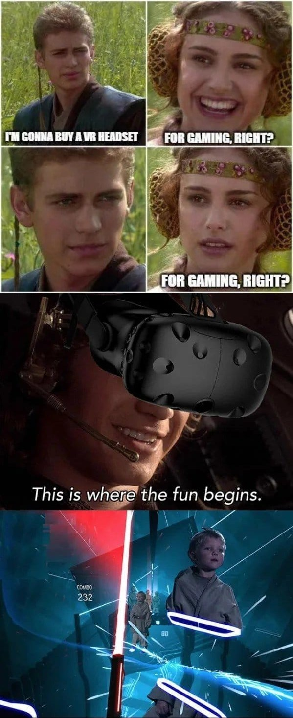 Face - IM GONNA BUY A VR HEADSET FOR GAMING, RIGHT? FOR GAMING, RIGHT? This is where the fun begins. COMBO 232 80