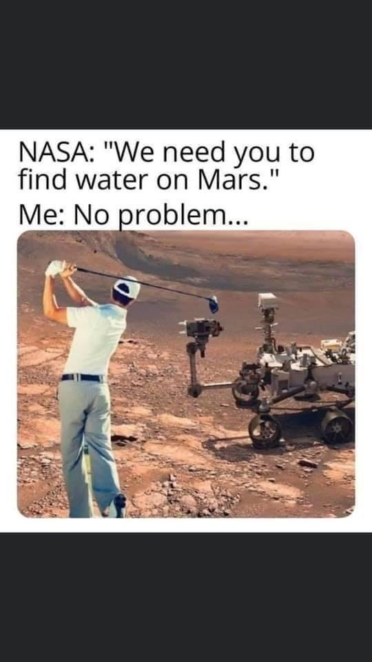 """Sleeve - NASA: """"We need you to find water on Mars."""" Me: No problem..."""