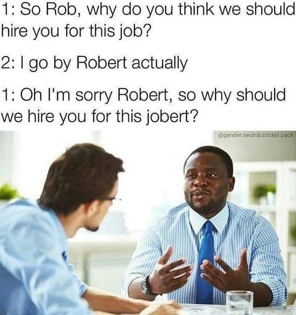 Shirt - 1: So Rob, why do you think we should hire you for this job? 2: I go by Robert actually 1: Oh I'm sorry Robert, so why should we hire you for this jobert? @gender.neutral sticker pack