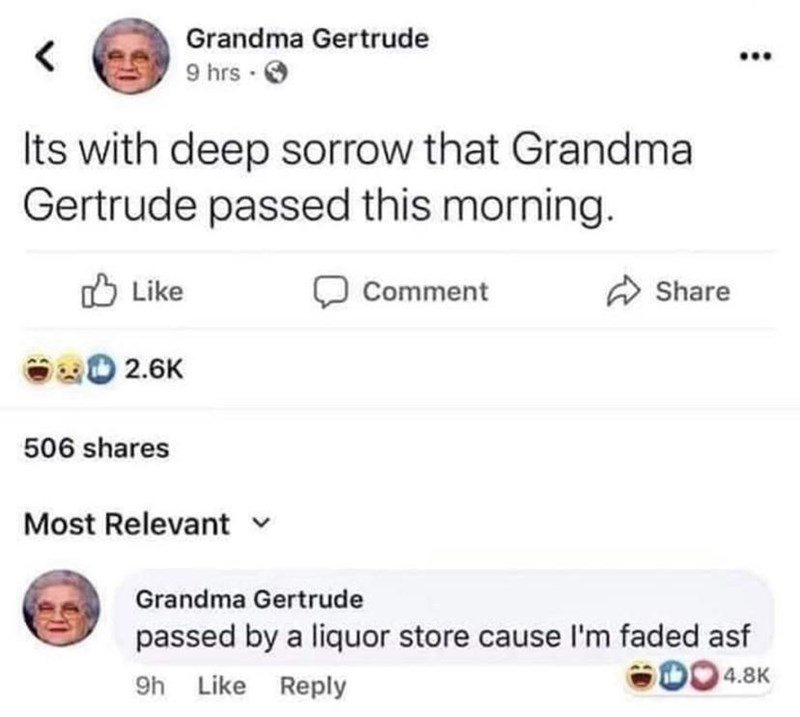 Font - Grandma Gertrude 9 hrs · O Its with deep sorrow that Grandma Gertrude passed this morning. O Like Comment Share 2.6K 506 shares Most Relevant Grandma Gertrude passed by a liquor store cause I'm faded asf D4.8K 9h Like Reply