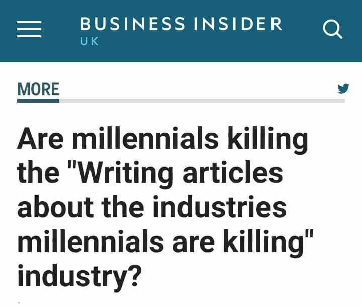 """Font - BUSINESS INSIDER Q UK MORE Are millennials killing the """"Writing articles about the industries millennials are killing"""" industry? II"""