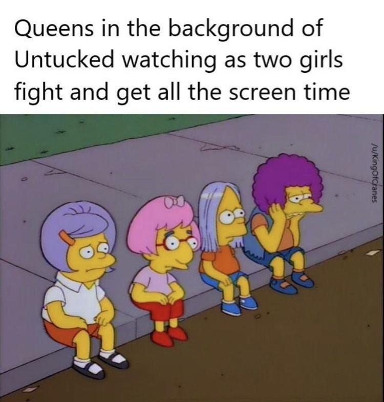 Cartoon - Queens in the background of Untucked watching as two girls fight and get all the screen time /u/KingOfCranes