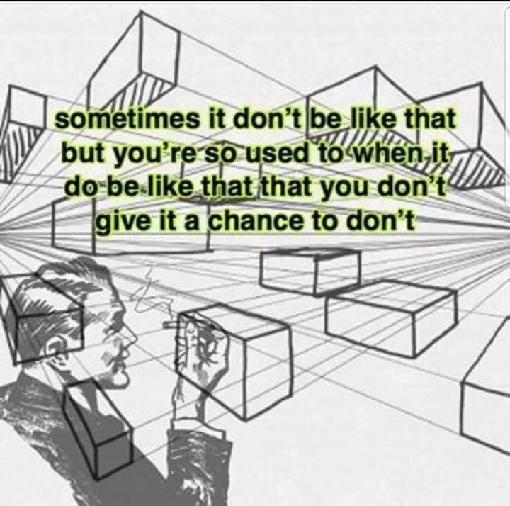 Font - sometimes it don't be like that but you're so used to when, it do be like that that you don't give it a chance to don't