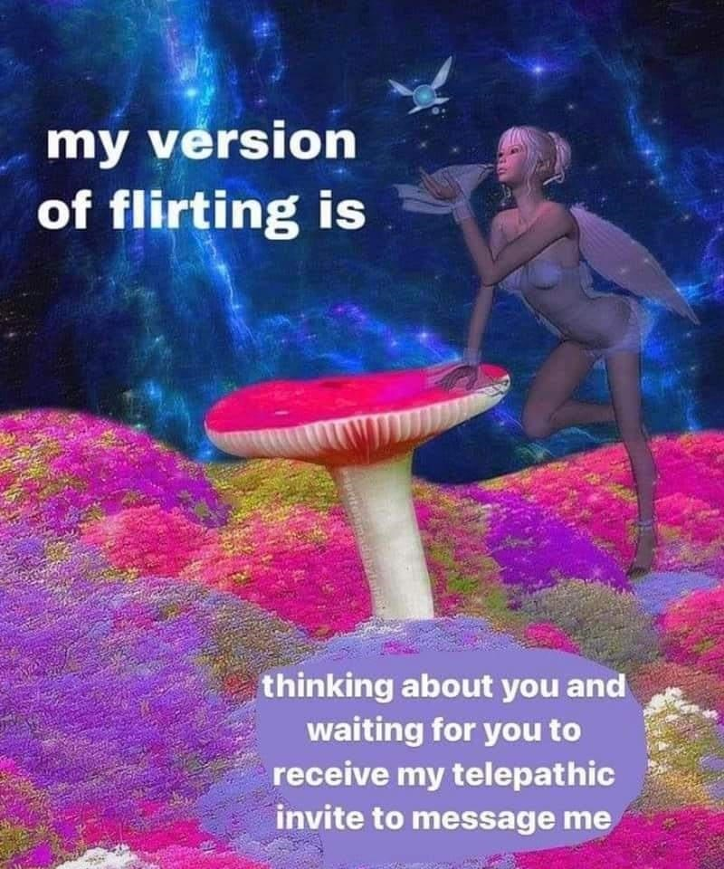 Musical instrument - my version of flirting is thinking about you and waiting for you to receive my telepathic invite to message me