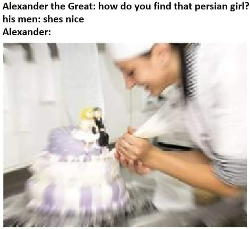 Smile - Alexander the Great: how do you find that persian girl? his men: shes nice Alexander: