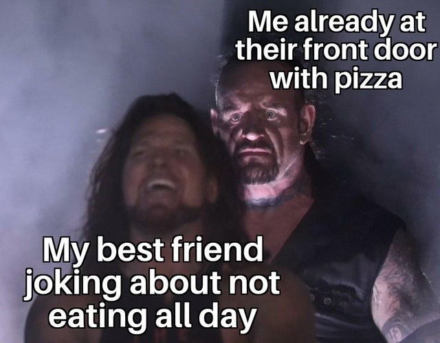 wholesome memes for feeling nice - Forehead - Me already at their front door with pizza My best friend joking about not eating all day
