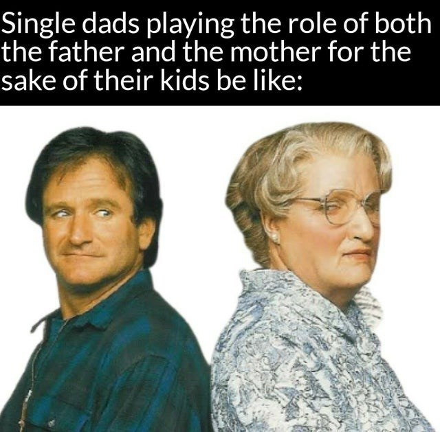 wholesome memes for feeling nice - Forehead - Single dads playing the role of both the father and the mother for the sake of their kids be like: