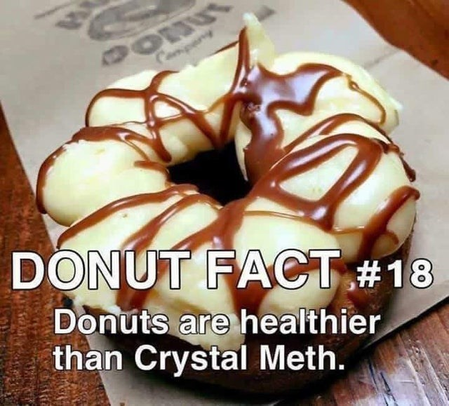 Food - Campeny DONUT FACT #18 Donuts are healthier than Crystal Meth.