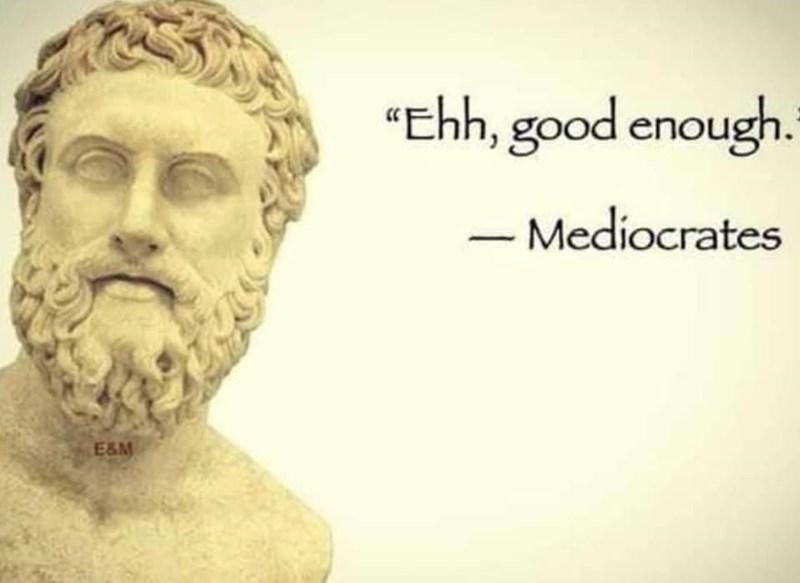 "Forehead - ""Eh, good enough. - Mediocrates E&M"