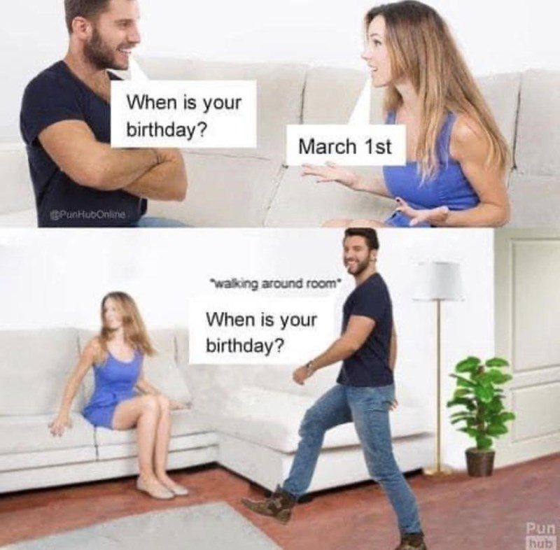 Clothing - When is your birthday? March 1st BPunHubOnline walking around room When is your birthday? Pun hub