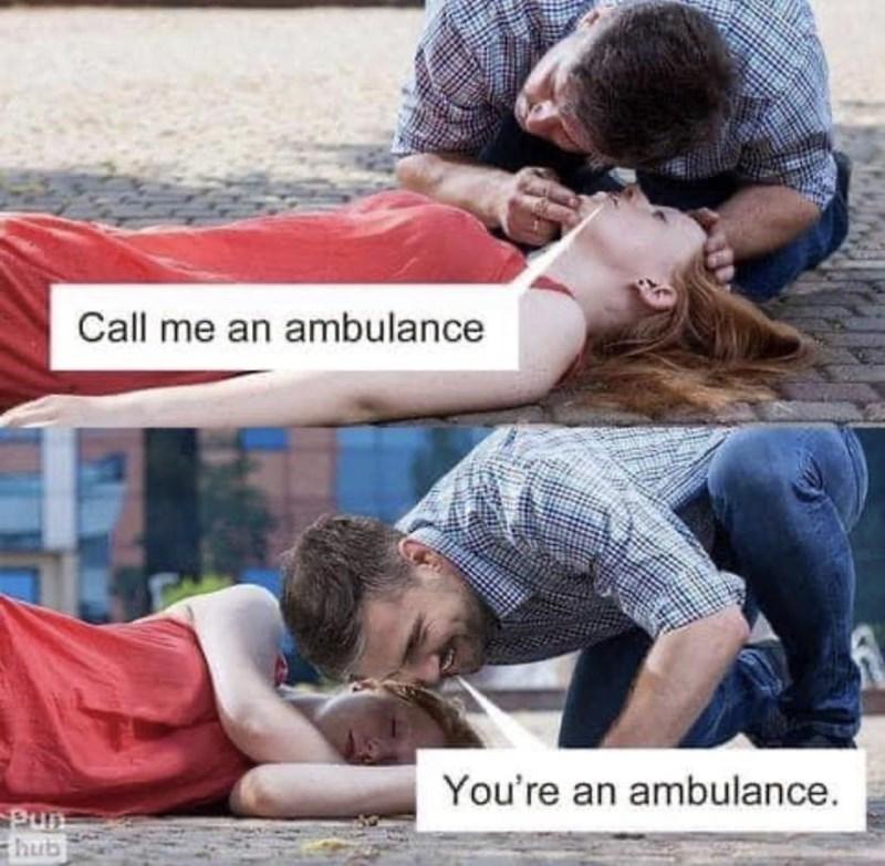 Joint - Call me an ambulance You're an ambulance. ung Ehub