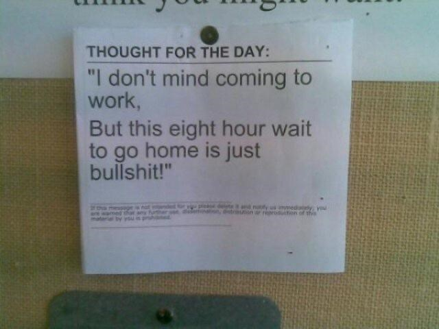 """Font - THOUGHT FOR THE DAY: """"I don't mind coming to work, But this eight hour wait to go home is just bullshit!"""" awamed thar matarial by you roduction of this m Apl n t"""