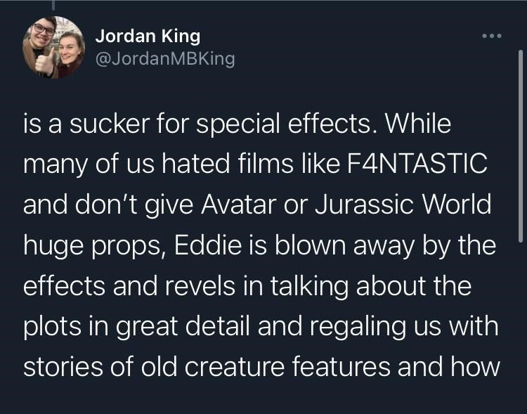 Organism - Jordan King @JordanMBKing is a sucker for special effects. While many of us hated films like F4NTASTIC and don't give Avatar or Jurassic World huge props, Eddie is blown away by the effects and revels in talking about the plots in great detail and regaling us with stories of old creature features and how