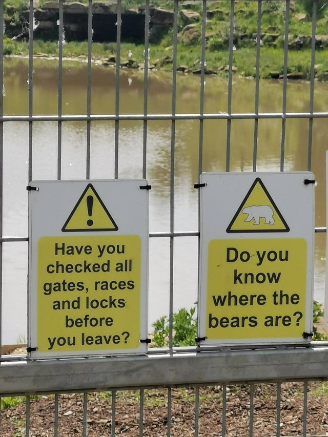 scary warning signs - Property - Have you checked all Do you know gates, races and locks before where the bears are? you leave?