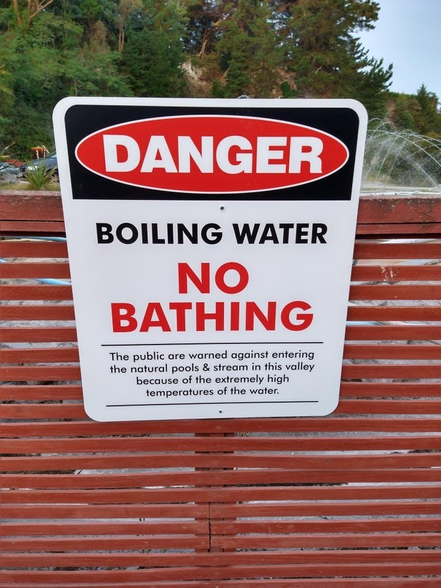 scary warning signs - Motor vehicle - DANGER BOILING WATER NO BATHING The public are warned against entering the natural pools & stream in this valley because of the extremely high temperatures of the water.