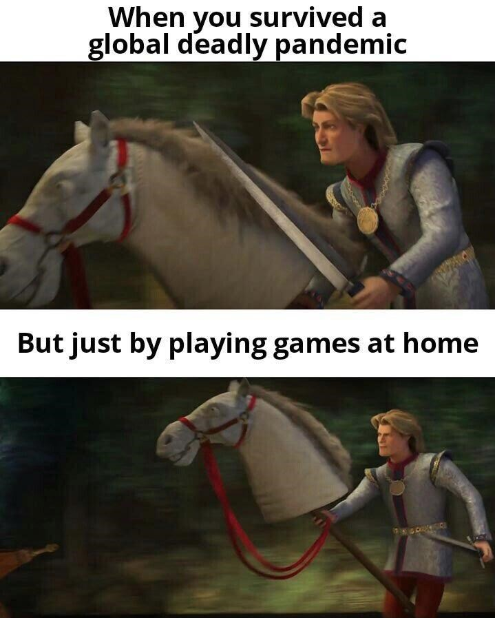 Horse - When you survived a global deadly pandemic But just by playing games at home