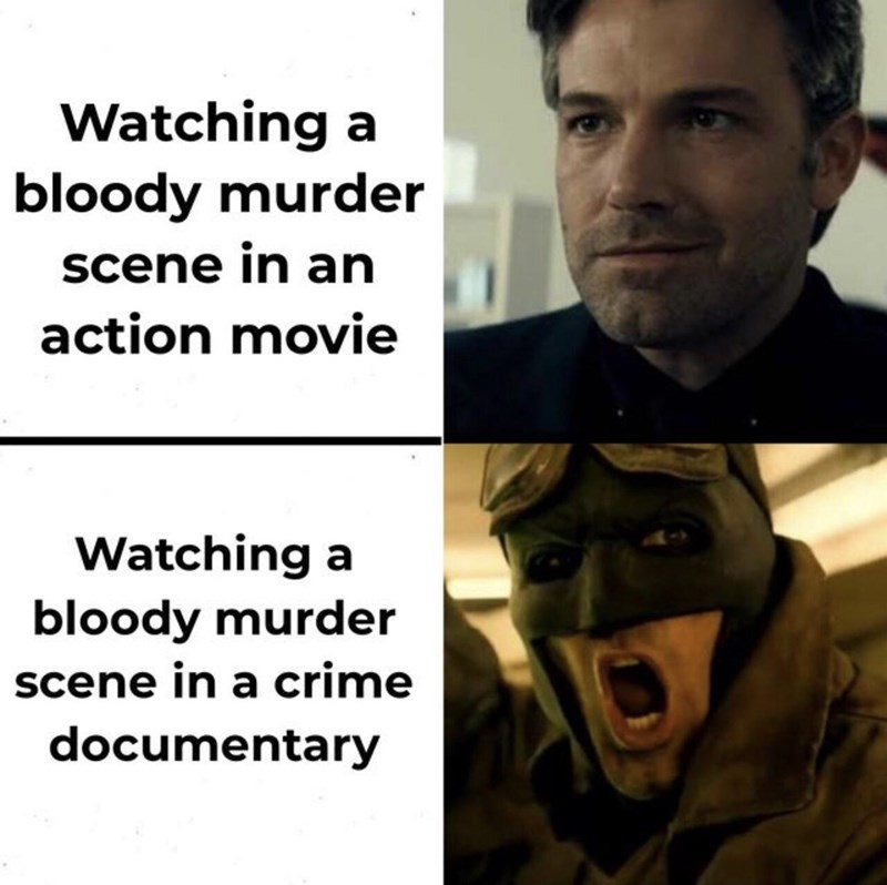 Forehead - Watching a bloody murder scene in an action movie Watching a bloody murder scene in a crime documentary