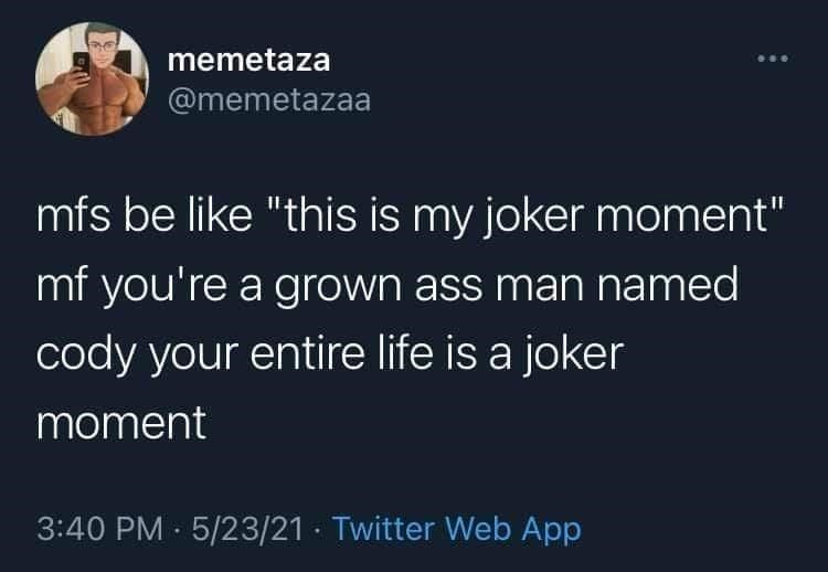 """Mammal - memetaza @memetazaa mfs be like """"this is my joker moment"""" mf you're a grown ass man named cody your entire life is a joker moment 3:40 PM · 5/23/21 · Twitter Web App"""
