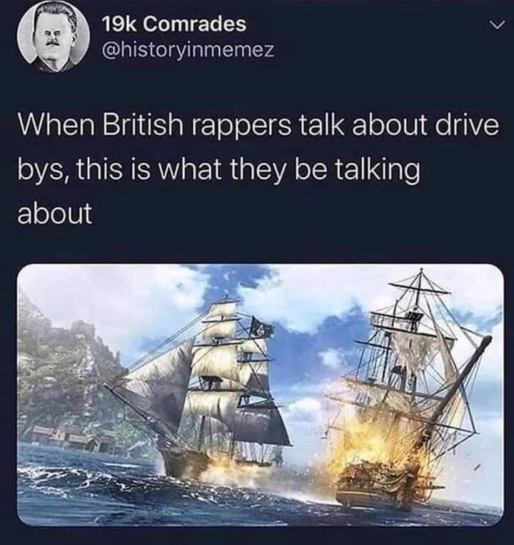 Water - 19k Comrades @historyinmemez When British rappers talk about drive bys, this is what they be talking about