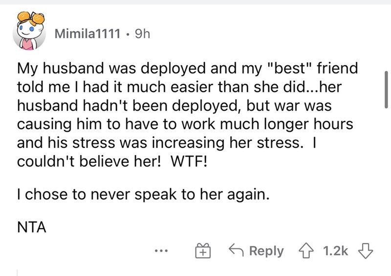 """Font - Mimila1111 · 9h My husband was deployed and my """"best"""" friend told me I had it much easier than she did...her husband hadn't been deployed, but war was causing him to have to work much longer hours and his stress was increasing her stress. 
