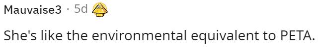 Font - Mauvaise3 · 5d She's like the environmental equivalent to PETA.