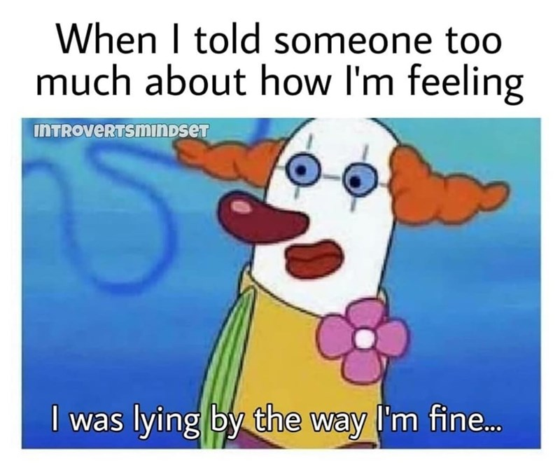 Nose - When I told someone too much about how I'm feeling INTROvERTSmınDseT I was lying by the way I'm fine.