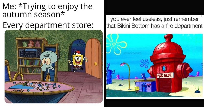 Funny Spongebob memes | dancing sponegbob in santa hat bursting through squidward's door Me: *Trying to enjoy the autumn season* Every department store. Fire hydrant - If you ever feel useless, just remember that Bikini Bottom has a fire department eSHOCKZMEMES 0 FIRE DEPT.