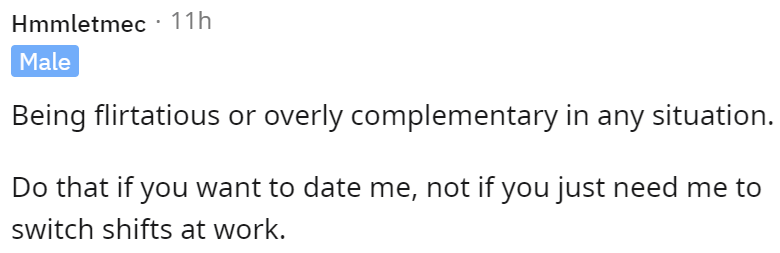 Font - Hmmletmec : 11h Male Being flirtatious or overly complementary in any situation. Do that if you want to date me, not if you just need me to switch shifts at work.
